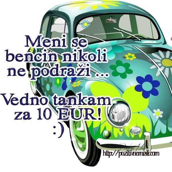 Meni se bencin nikoli ne podraži.  Vedno tankam  za 10 EUR ...