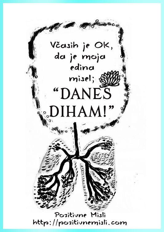 """Včasih je OK, da je moja  edina misel; """"Danes, diham!"""""""