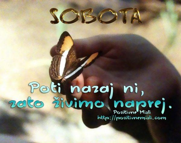 SOBOTA - Poti nazaj ni, zato živimo naprej.  ♥