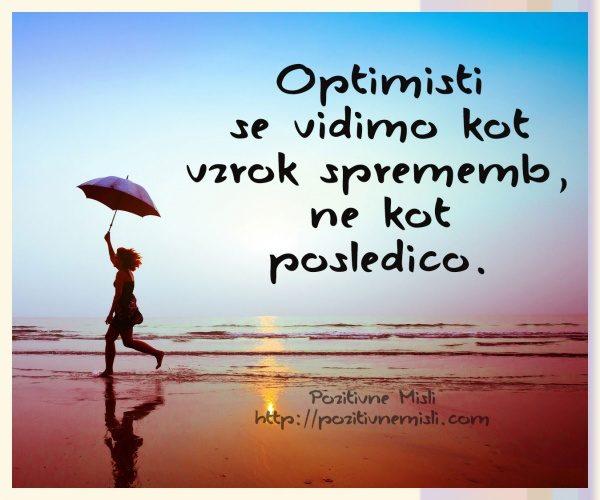 Optimisti se vidimo kot vzrok sprememb, ne kot posledico.
