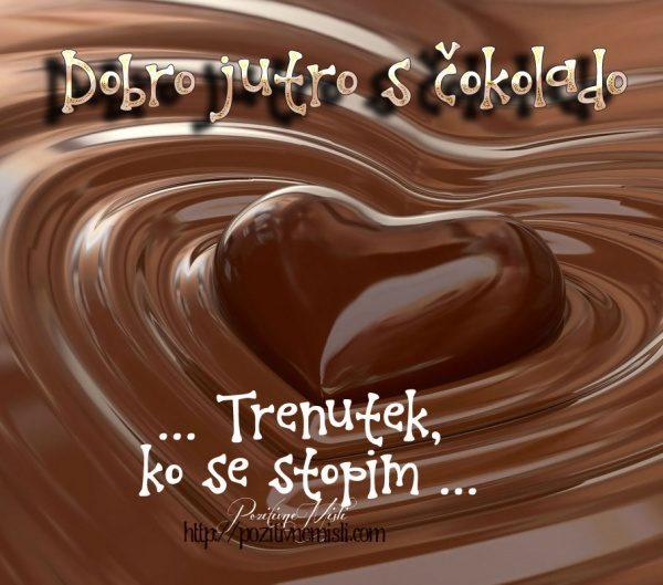 Dobro jutro - Čokolada trenutek, ko se stopim ...
