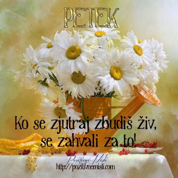 PETEK- Ko se zjutraj zbudiš živ, se zahvali za to!