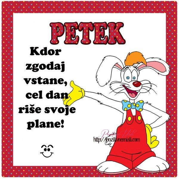 PETEK-   Kdor  zgodaj  vstane,  cel dan riše svoje plane!
