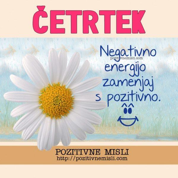 ČETRTEK - Negativno energijo zamenjaj ...