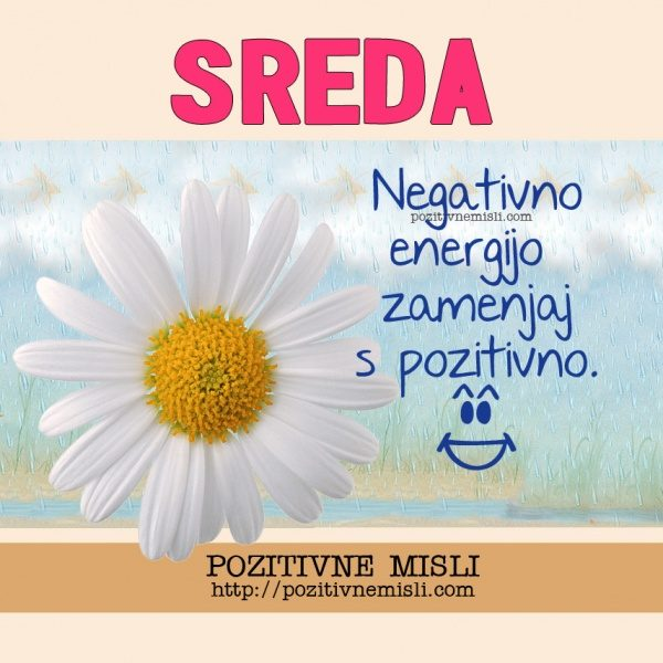 SREDA - Negativno energijo zamenjaj s pozitivno.