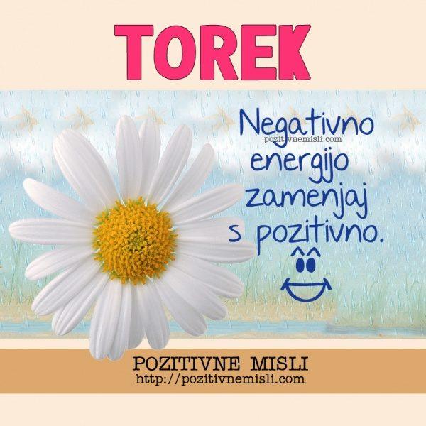 TOREK Negativno energijo zamenjaj s pozitivno.