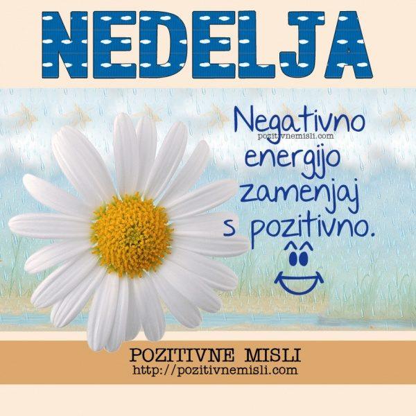 NEDELJA - Negativno energijo zamenjaj s pozitivno.