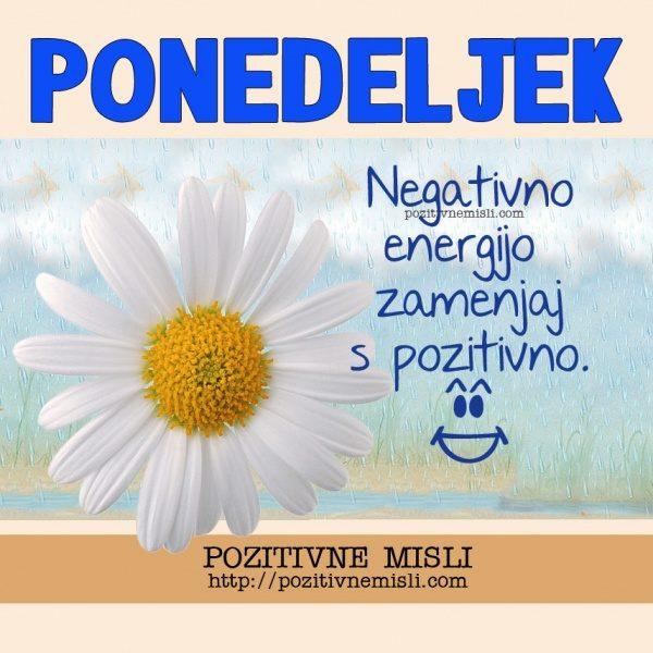 PONEDELJEK Negativno energijo zamenjaj s pozitivno