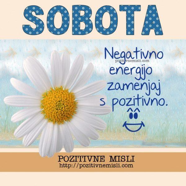 SOBOTA - Negativno energijo zamenjaj s pozitivno.