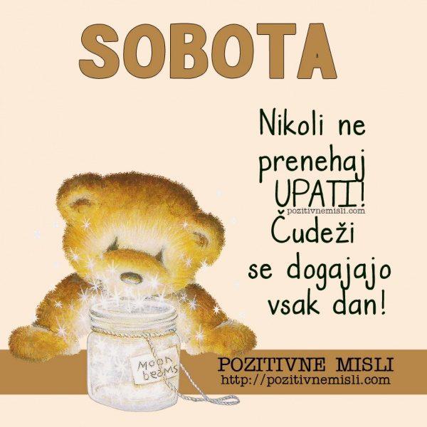 SOBOTA - Nikoli ne prenehaj upati! Čudeži se dogajajo vsak dan!
