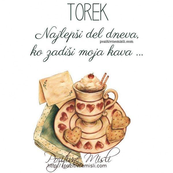 TOREK -  Najlepši del dneva, ko zadiši moja kava