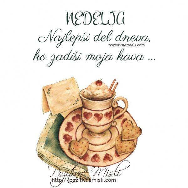 NEDELJA -  Najlepši del dneva, ko zadiši moja kava