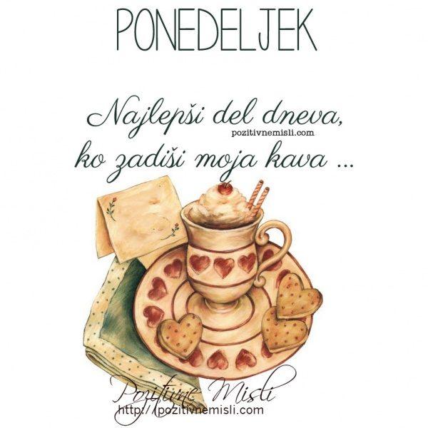 PONEDELJEK - Najlepši del dneva, ko zadiši moja kava