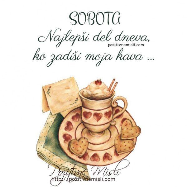 SOBOTA -  Najlepši del dneva, ko zadiši moja kava