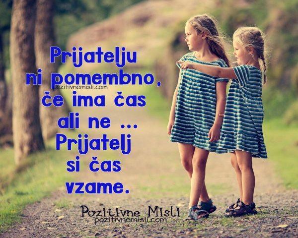 Prijatelju ni pomembno, če ima čas  ali ne ... Prijatelj si čas vzame.