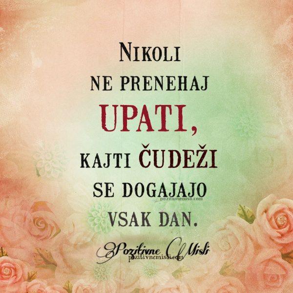 Nikoli ne prenehaj UPATI, ker se čudeži dogajajo vsak dan