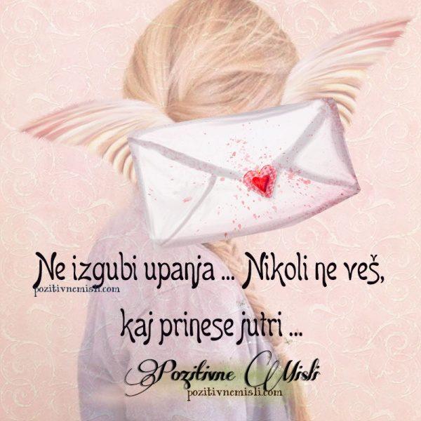 Ne izgubi upanja ... Nikoli ne veš, kaj prinese jutri