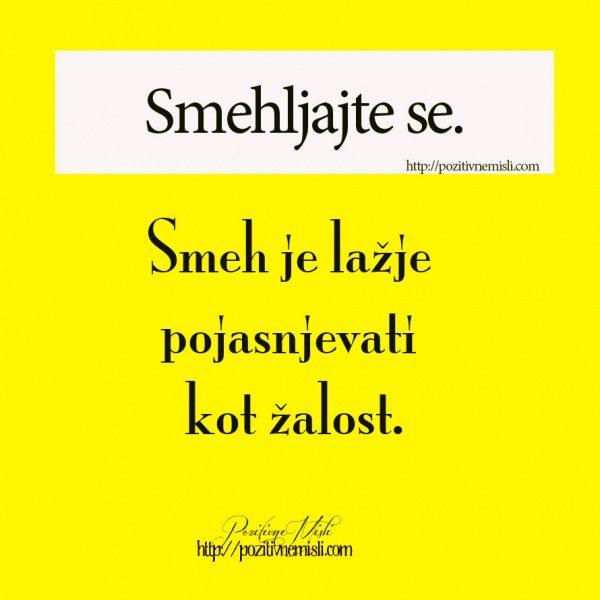 Smehljajte se. Smeh je lažje pojasnjevati kot žalost.