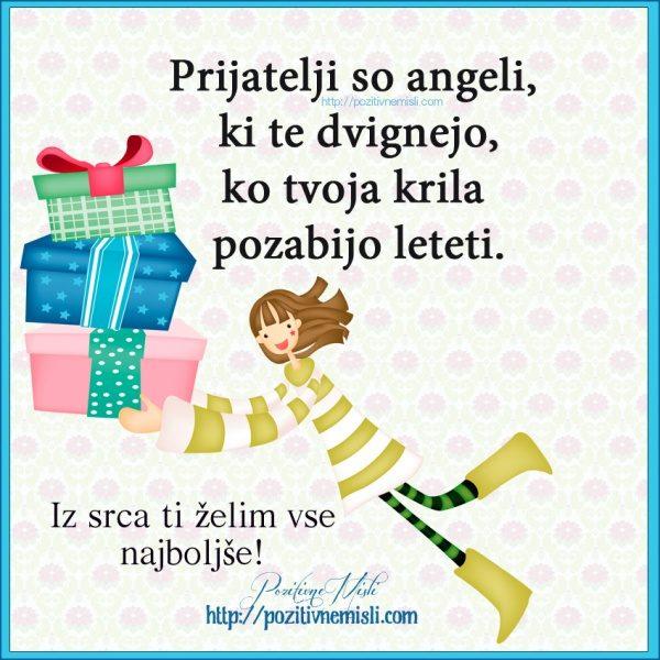Prijatelji so angeli, ki te dvignejo, ko tvoja krila pozabijo leteti.