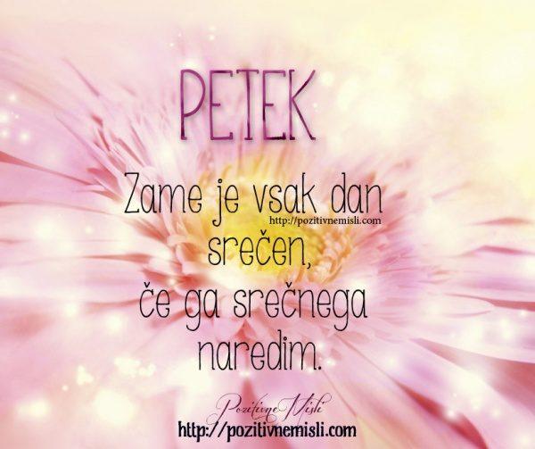 PETEK - Zame je vsak dan  srečen, če ga srečnega  naredim.