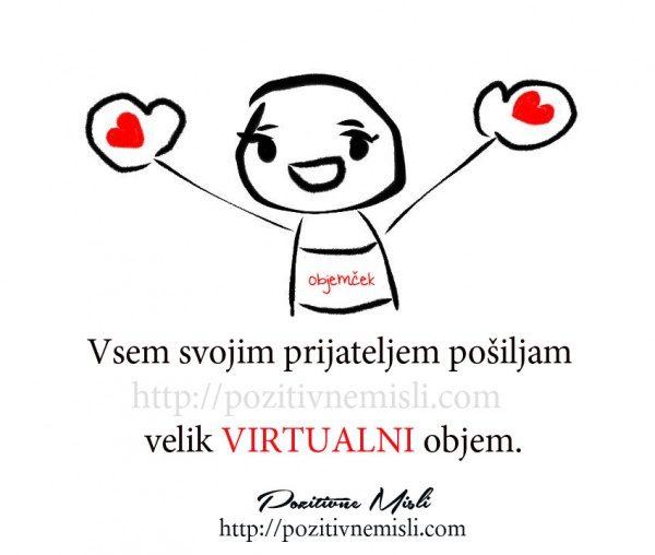 Vsem svojim prijateljem pošiljam velik virtualni objem.