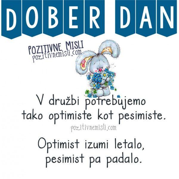 V družbi potrebujemo tako optimiste kot pesimiste. Optimist izumi letalo ...