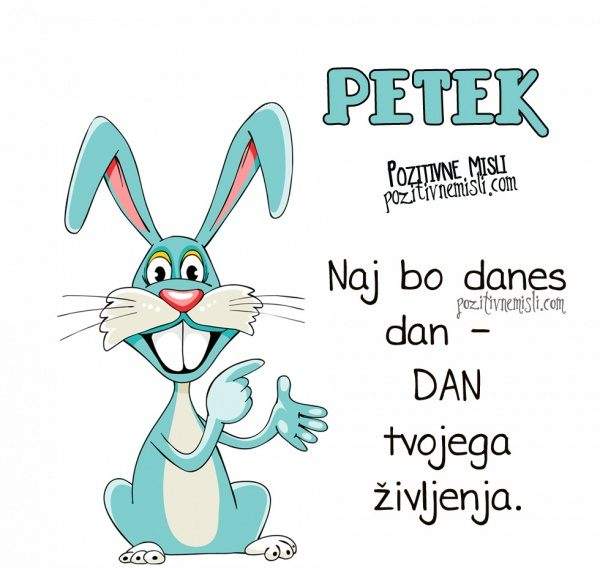 PETEK - Naj bo to dan tvojega življenja