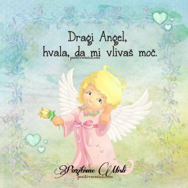 Dragi Angel,  hvala, da mi vlivaš moč