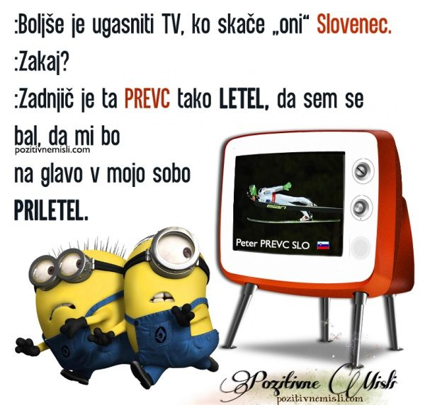 Boljše je ugasniti TV, ko skače oni Slovenec.  Zakaj Zadnjič je ta Prevc :)