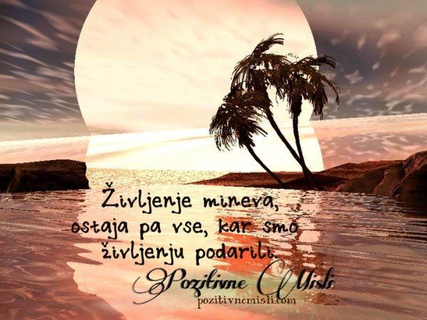 Življenje mineva, ostaja pa vse, kar smo ...