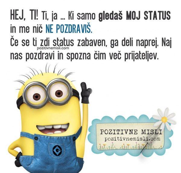 Hej, ti! Ti, ja ... Ki samo gledaš moj status  in me nič ne pozdraviš