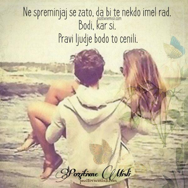 Ne spreminjaj se zato, da bi te nekdo imel rad.