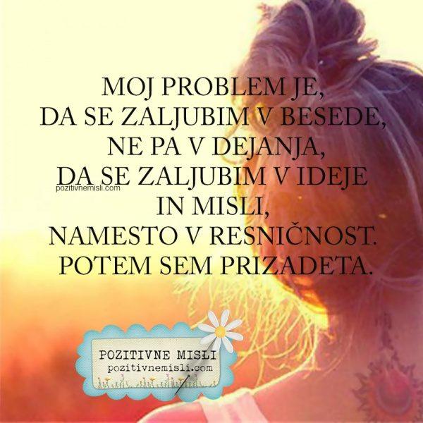 Moj problem je, da se zaljubim v besede, ne pa v dejanja, da se zaljubim v ideje