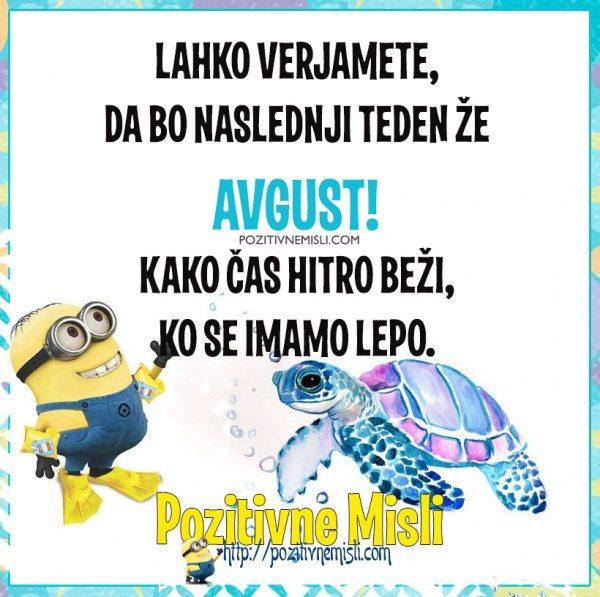 Lahko verjamete, da bo naslednji teden že  avgust