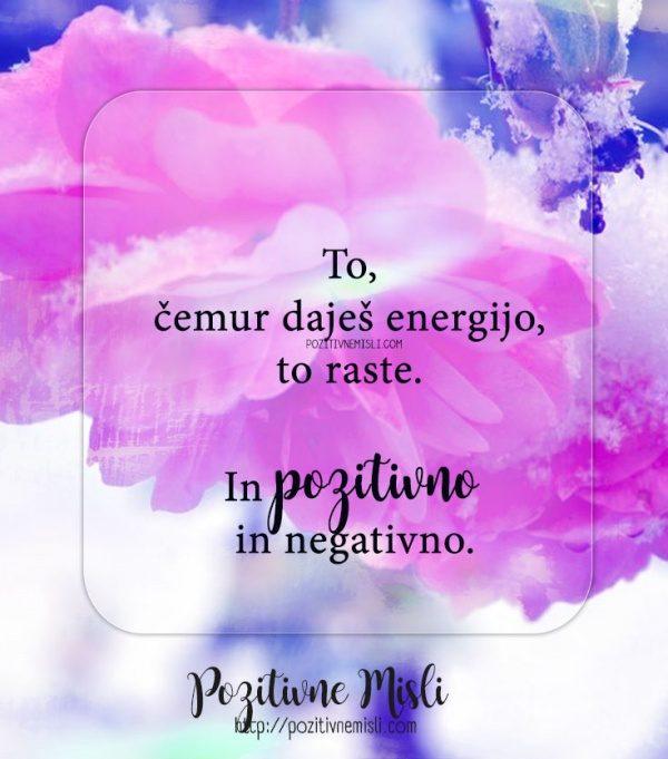 To, čemur daješ energijo, to raste. In pozitivno in negativno.