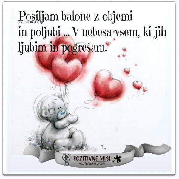 Pošiljam balone z objemi  in poljubi ...  V nebesa vsem, ki jih ljubim in pogrešam.