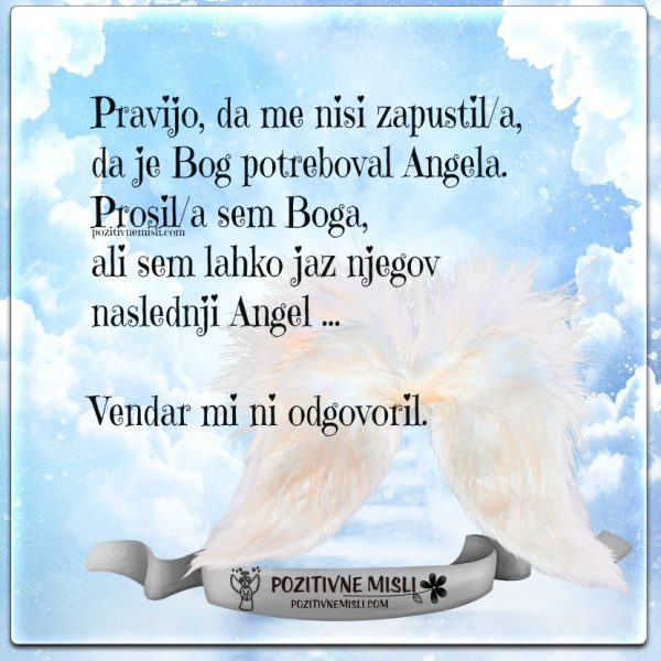Pravijo mi, da me nisi zapustila, da je Bog potreboval Angela