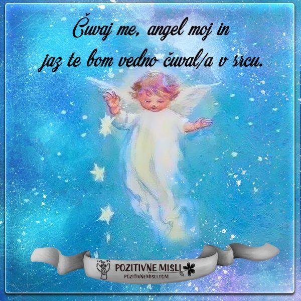 Čuvaj me, angel moj in jaz te bom vedno čuvala v srcu.