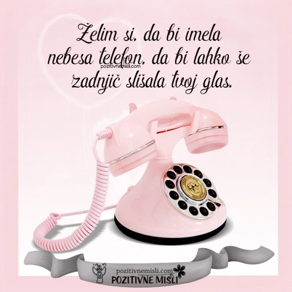 Želim si,  da bi imela  nebesa telefon ...