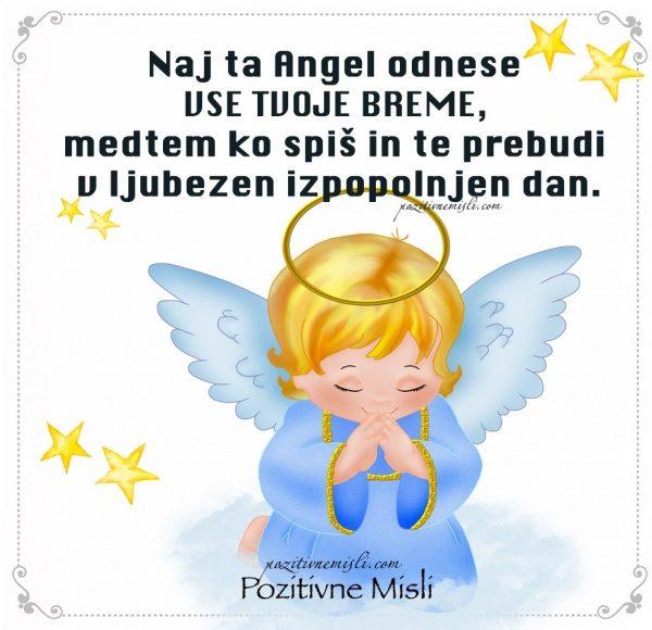 Naj ta Angel odnese vse tvoje breme,  medtem ko spiš in te prebudi  v ljubezen izpopolnjen dan