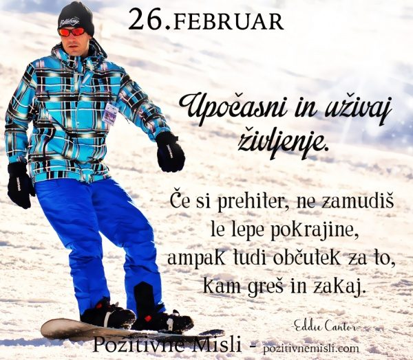 26. FEBRUAR - 365 modrih misli - Upočasni in uživaj življenje