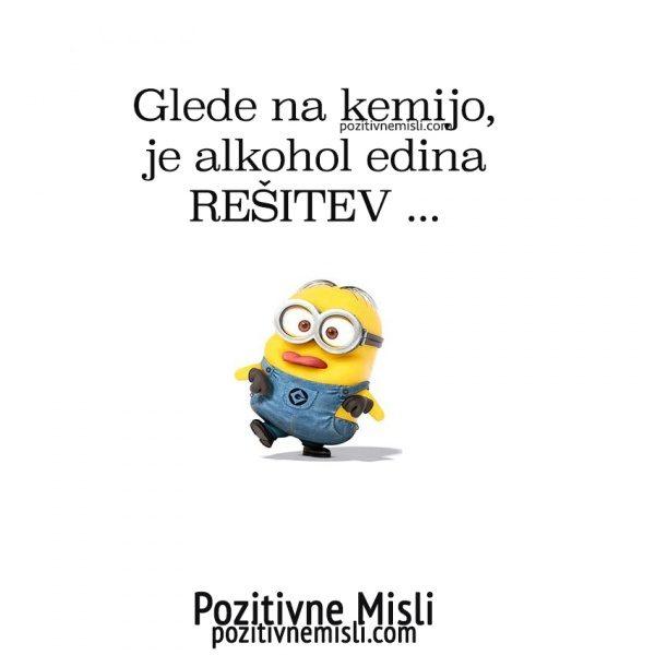 Glede na kemijo, je alkohol edina REŠITEV ...