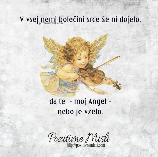 V vsej nemi bolečini srce še ni dojelo,  da te moj Angel nebo je vzelo