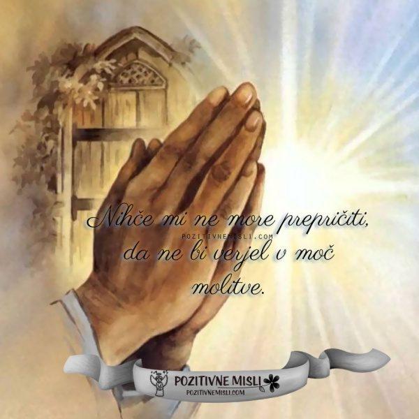 Nihče mi ne more prepričiti, da ne bi verjel v moč molitve.