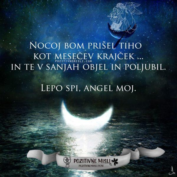 Nocoj bom prišel tiho kot mesečev krajček ... in te v sanjah objel ...