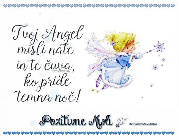 Tvoj Angel misli nate in te čuva,  ko pride  temna noč!