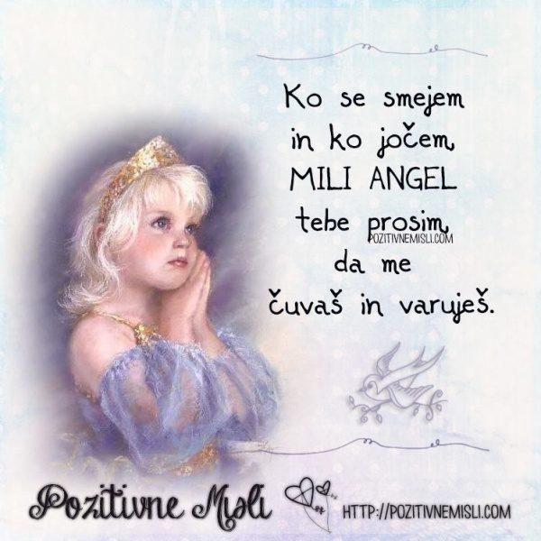 Ko se smejem in ko jočem mili angel tebe prosim, da me čuvaš in varuješ