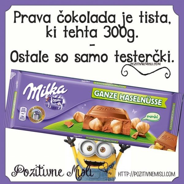 Edina prava čokolada je tista 300 g. ostale so testerčki