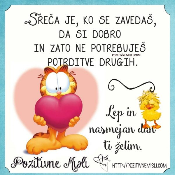 Sreča je, ko se zavedaš,  da si dobro  in zato ne potrebuješ  potrditve drugi