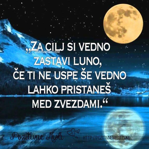 Za cilj si vedno zastavi luno, če ti ne uspe ...